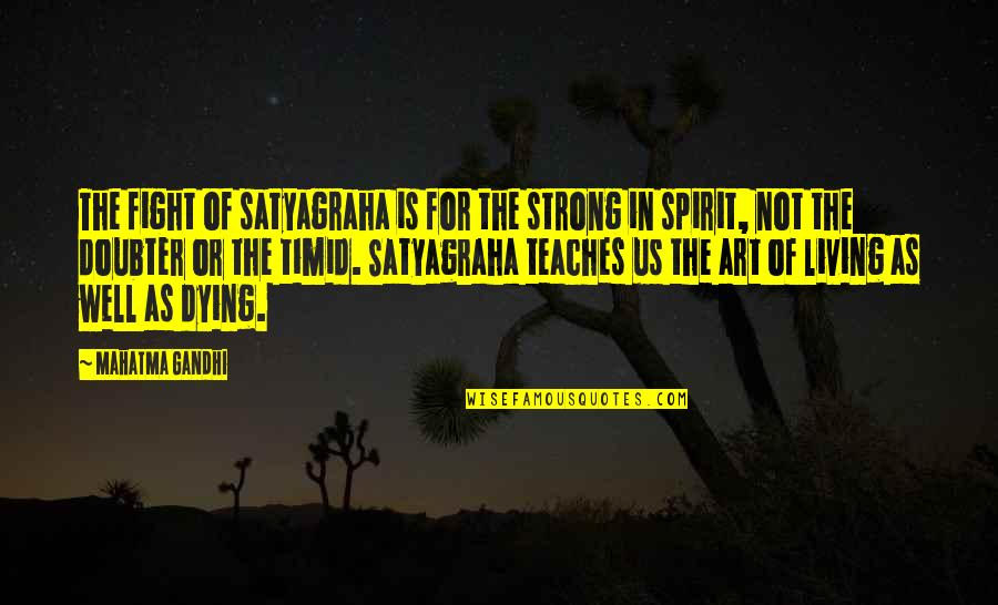 Satyagraha Quotes By Mahatma Gandhi: The fight of satyagraha is for the strong
