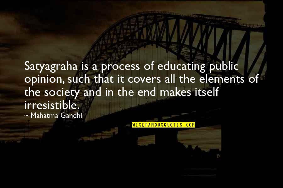Satyagraha Quotes By Mahatma Gandhi: Satyagraha is a process of educating public opinion,