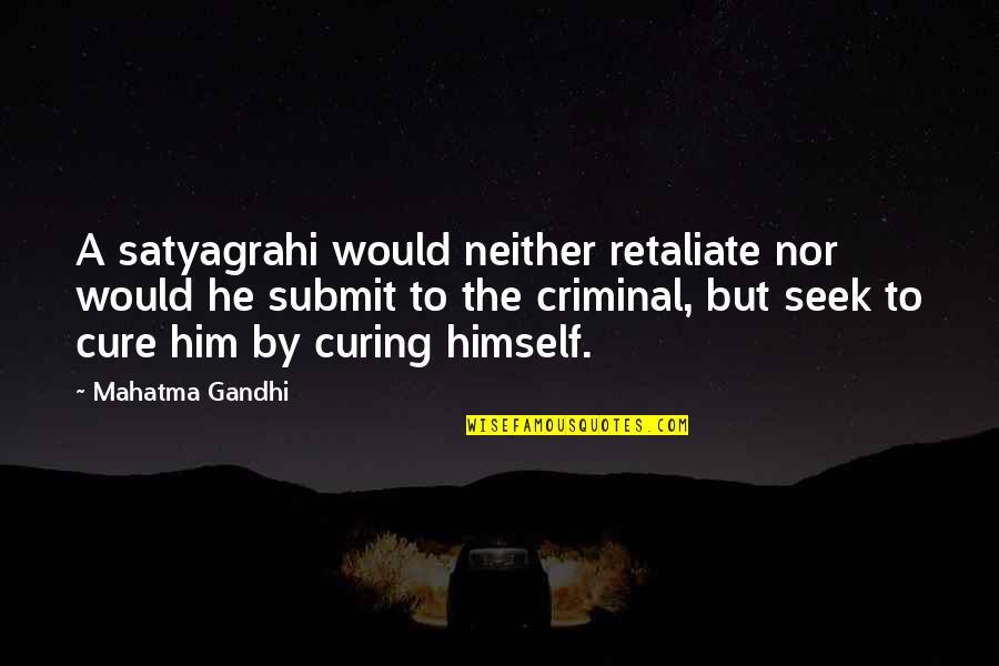 Satyagraha Quotes By Mahatma Gandhi: A satyagrahi would neither retaliate nor would he