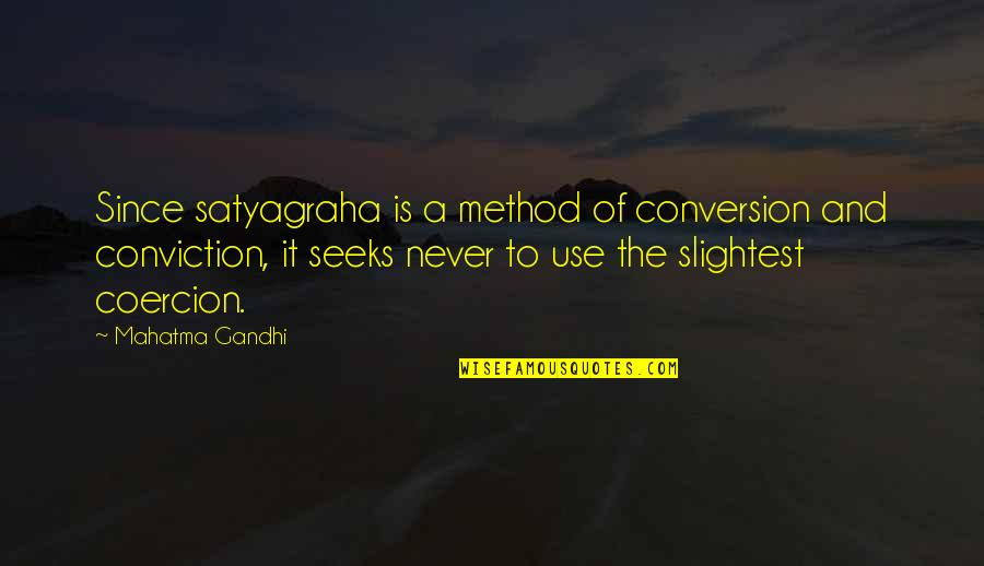Satyagraha Quotes By Mahatma Gandhi: Since satyagraha is a method of conversion and