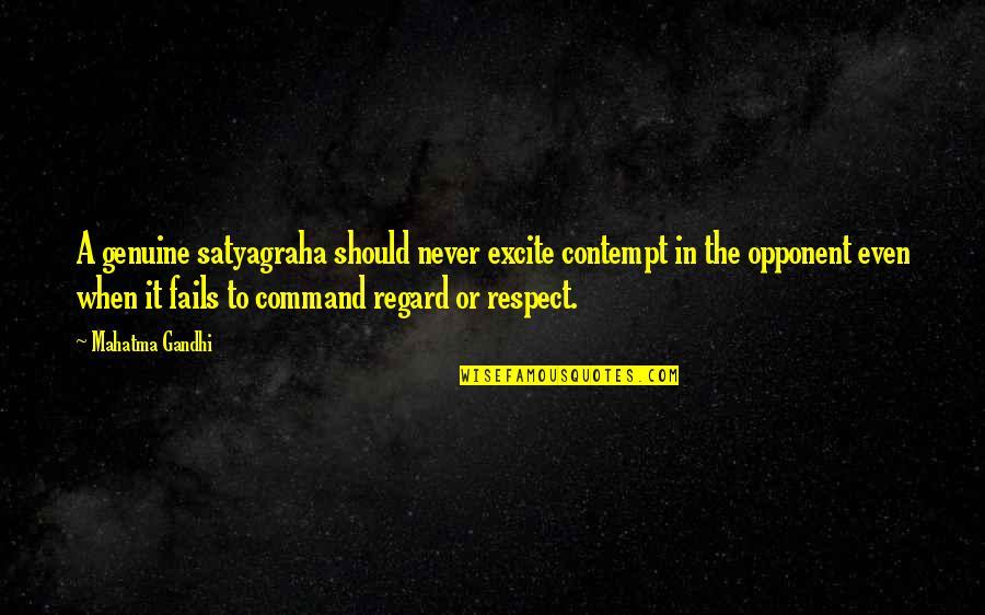 Satyagraha Quotes By Mahatma Gandhi: A genuine satyagraha should never excite contempt in