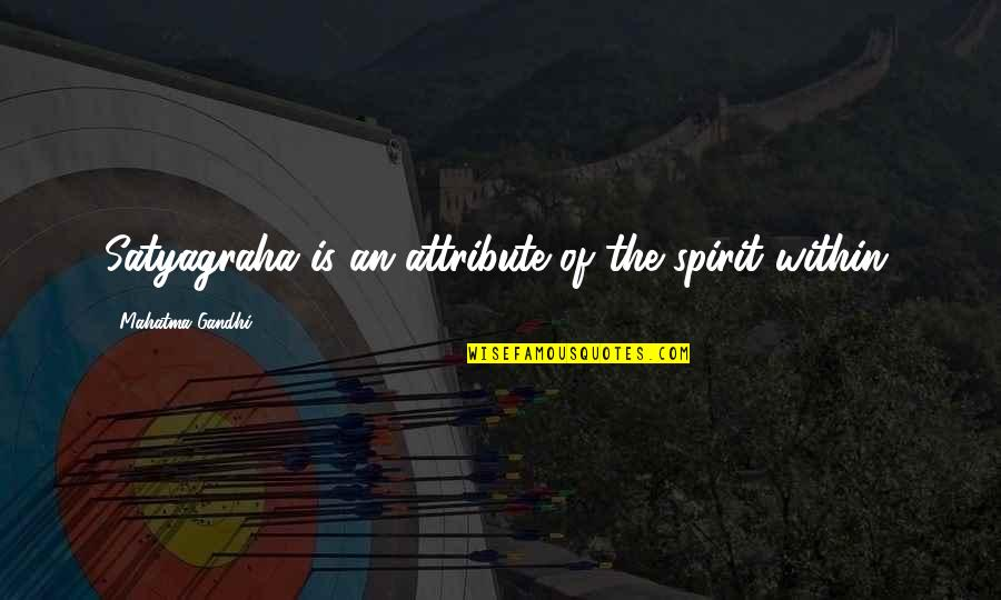 Satyagraha Quotes By Mahatma Gandhi: Satyagraha is an attribute of the spirit within.