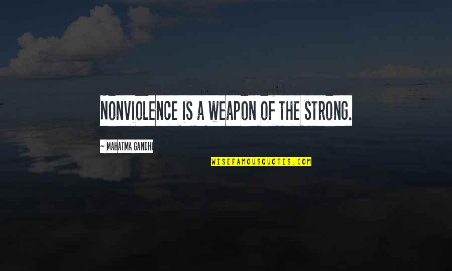Satyagraha Quotes By Mahatma Gandhi: Nonviolence is a weapon of the strong.