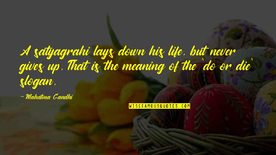 Satyagraha Quotes By Mahatma Gandhi: A satyagrahi lays down his life, but never