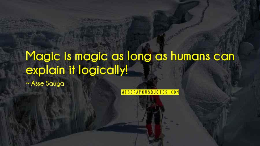 Sauga Quotes By Asse Sauga: Magic is magic as long as humans can