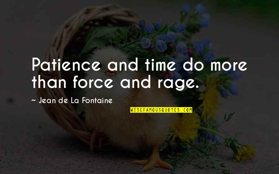 Sauga Quotes By Jean De La Fontaine: Patience and time do more than force and