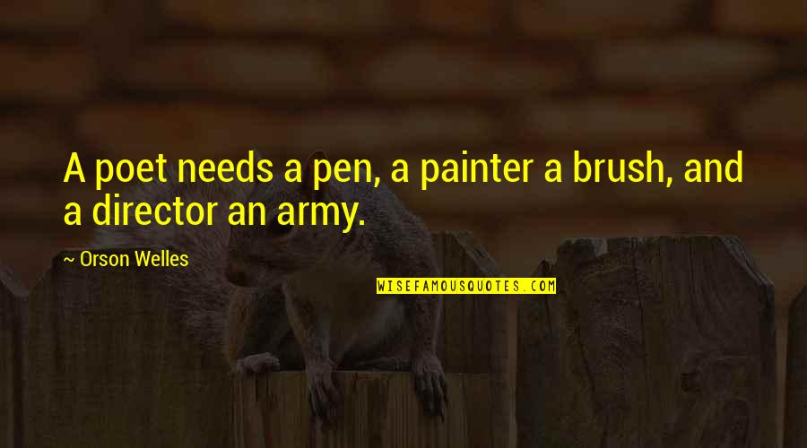 Sauga Quotes By Orson Welles: A poet needs a pen, a painter a