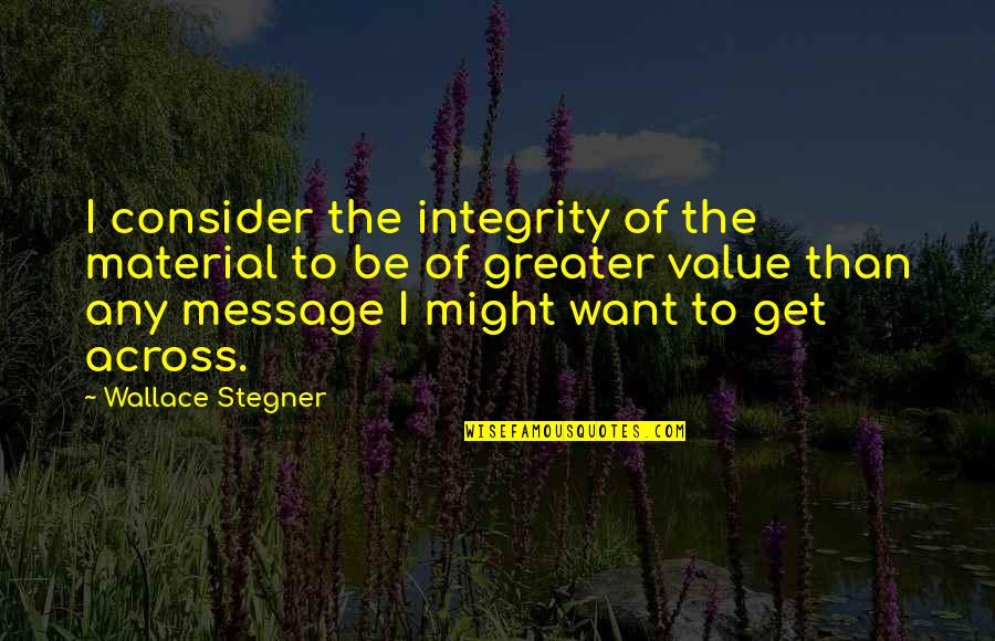 Sauga Quotes By Wallace Stegner: I consider the integrity of the material to