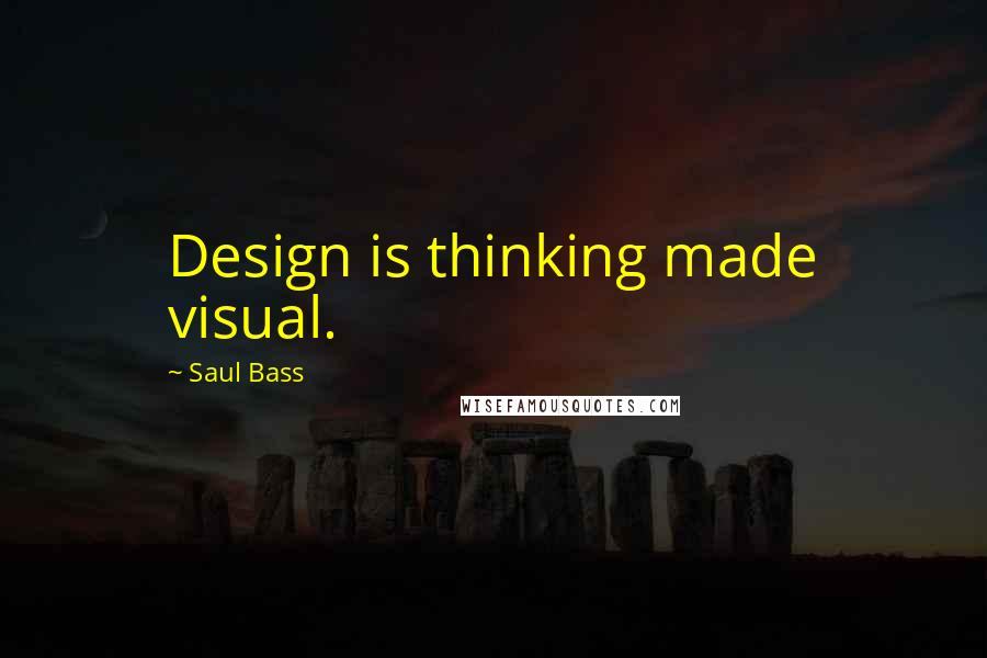 Saul Bass quotes: Design is thinking made visual.