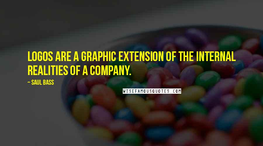Saul Bass quotes: Logos are a graphic extension of the internal realities of a company.