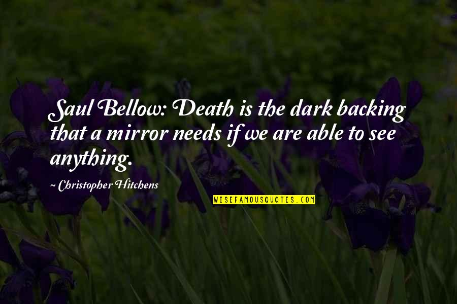 Saul Bellow's Quotes By Christopher Hitchens: Saul Bellow: Death is the dark backing that