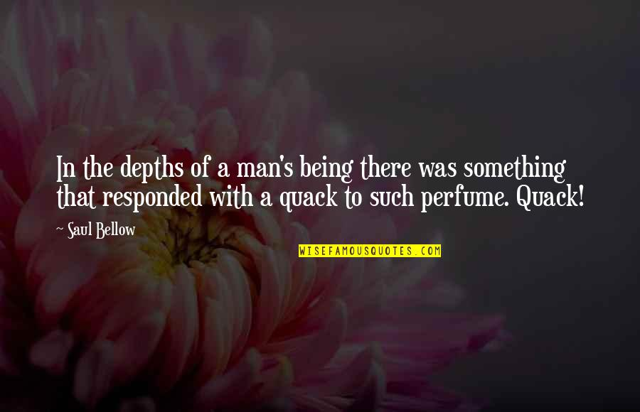 Saul Bellow's Quotes By Saul Bellow: In the depths of a man's being there