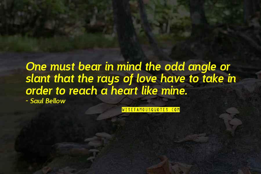 Saul Bellow's Quotes By Saul Bellow: One must bear in mind the odd angle
