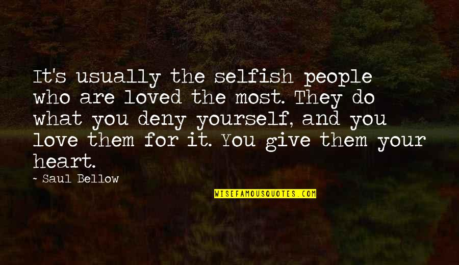 Saul Bellow's Quotes By Saul Bellow: It's usually the selfish people who are loved