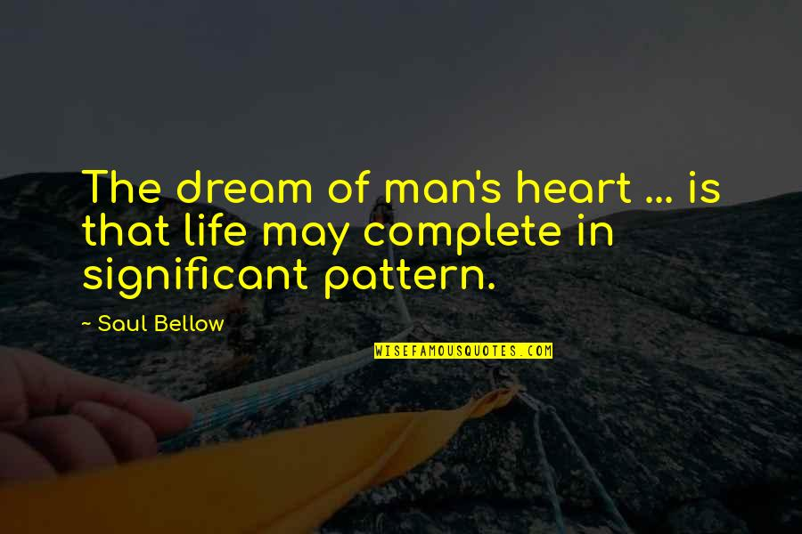 Saul Bellow's Quotes By Saul Bellow: The dream of man's heart ... is that