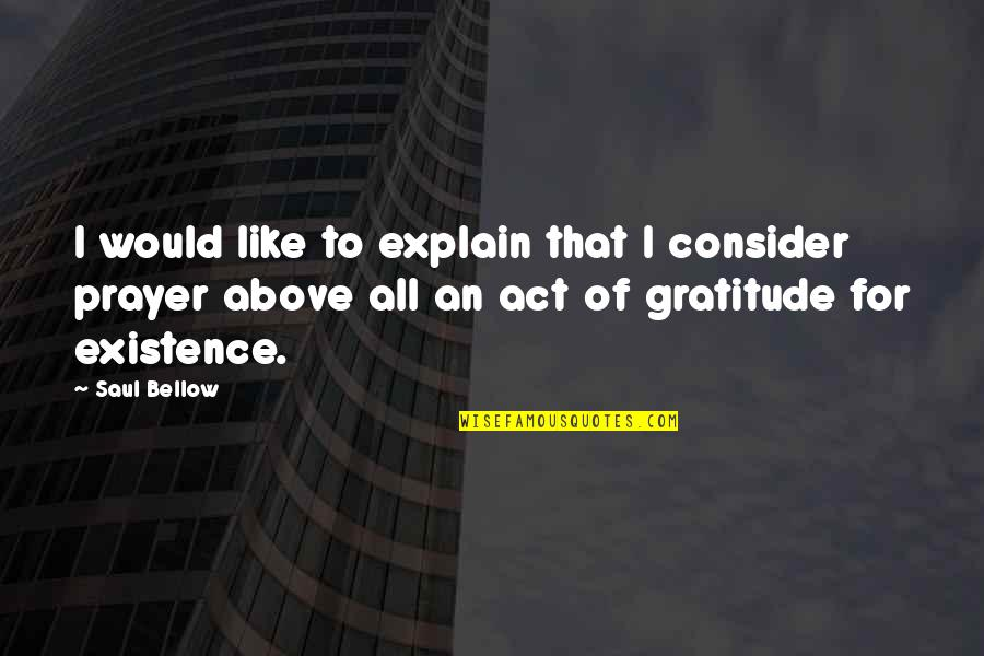 Saul Bellow's Quotes By Saul Bellow: I would like to explain that I consider