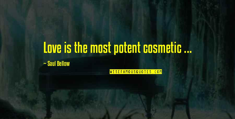 Saul Bellow's Quotes By Saul Bellow: Love is the most potent cosmetic ...