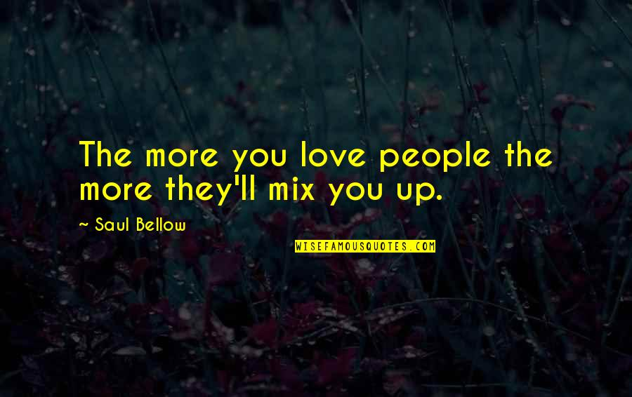 Saul Bellow's Quotes By Saul Bellow: The more you love people the more they'll