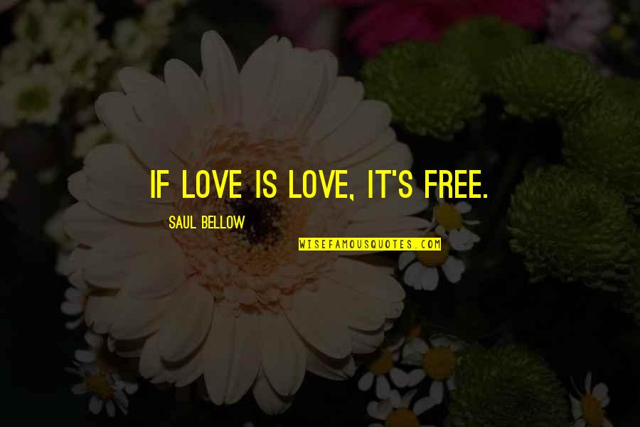 Saul Bellow's Quotes By Saul Bellow: If love is love, it's free.