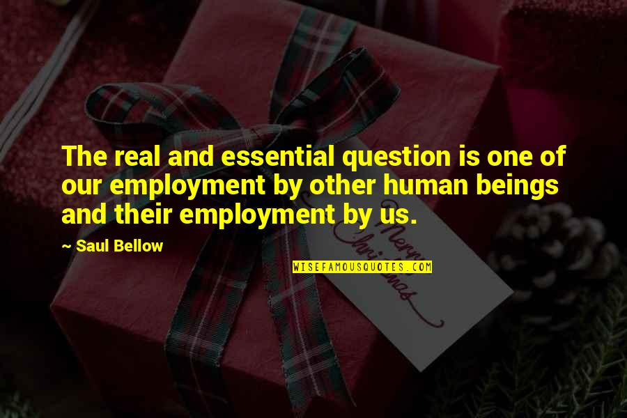 Saul Bellow's Quotes By Saul Bellow: The real and essential question is one of