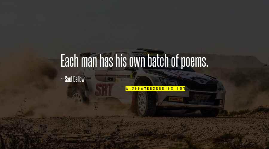 Saul Bellow's Quotes By Saul Bellow: Each man has his own batch of poems.