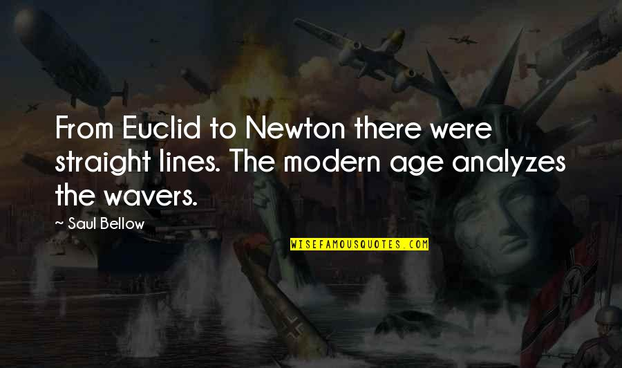Saul Bellow's Quotes By Saul Bellow: From Euclid to Newton there were straight lines.