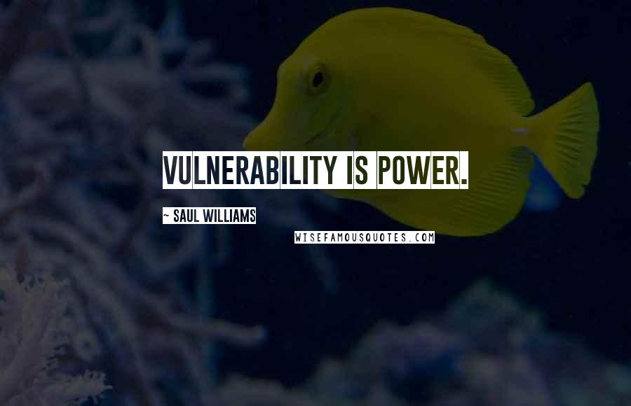 Saul Williams quotes: Vulnerability is power.