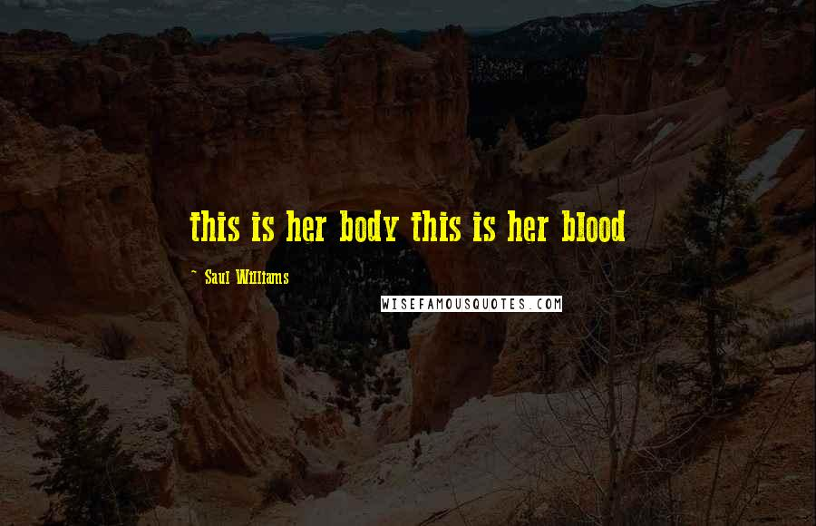 Saul Williams quotes: this is her body this is her blood