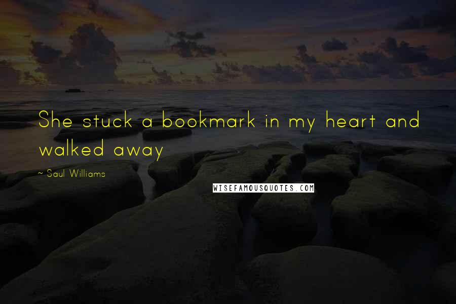Saul Williams quotes: She stuck a bookmark in my heart and walked away