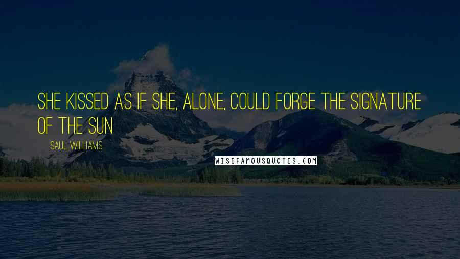 Saul Williams quotes: She kissed as if she, alone, could forge the signature of the sun