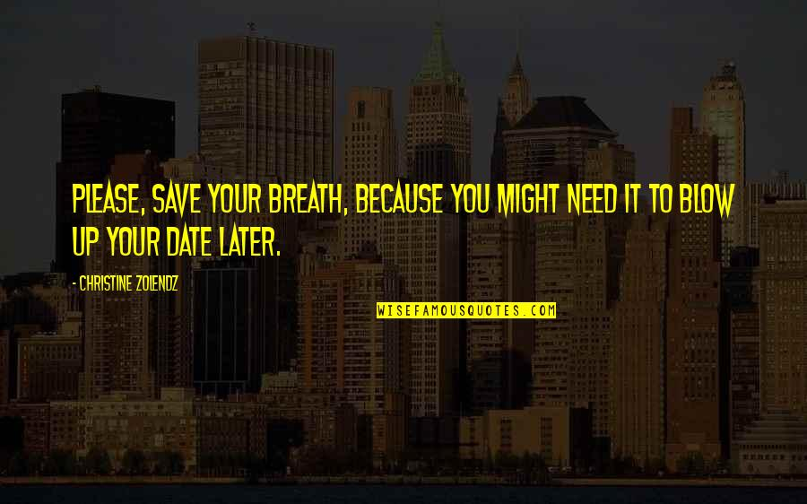 Save A Date Quotes By Christine Zolendz: Please, save your breath, because you might need