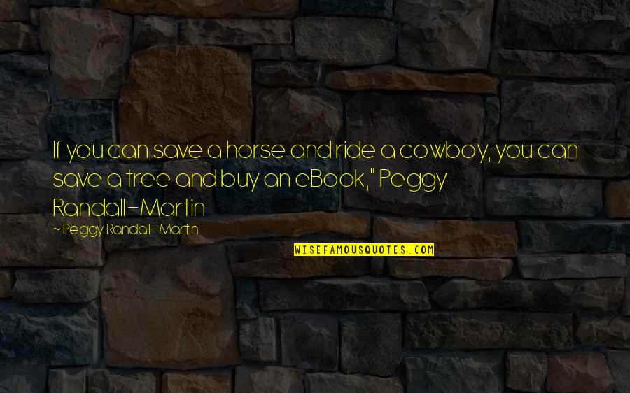 Save A Horse Ride A Cowboy Quotes By Peggy Randall-Martin: If you can save a horse and ride