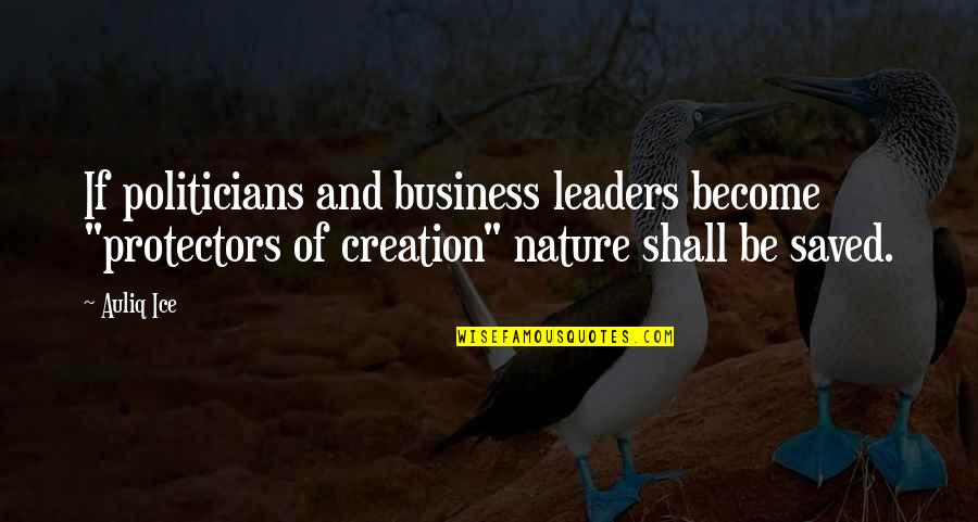 "Save Nature Quotes By Auliq Ice: If politicians and business leaders become ""protectors of"
