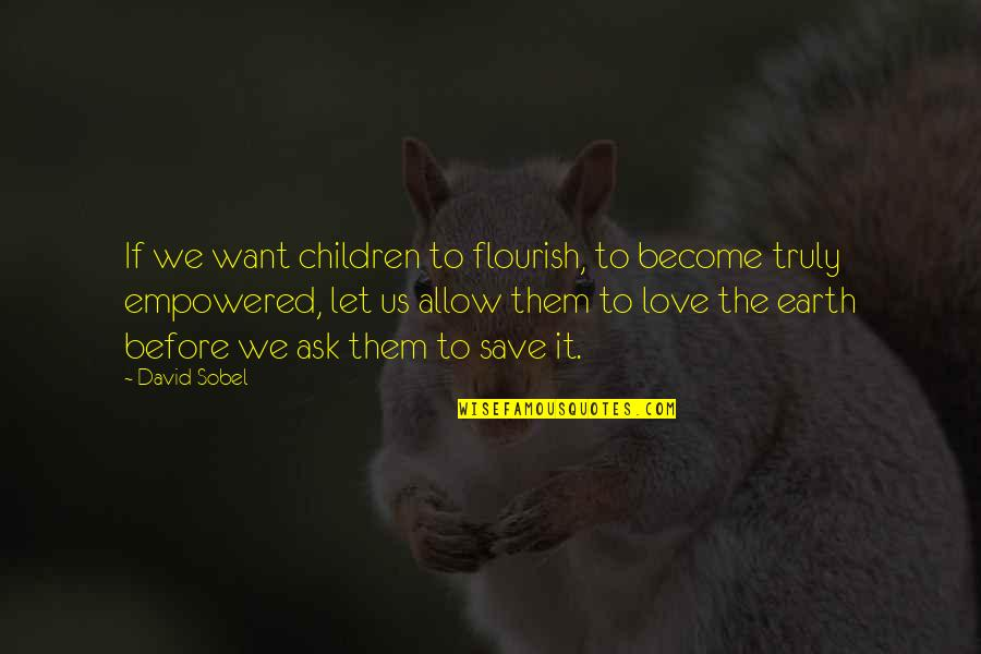 Save Nature Quotes By David Sobel: If we want children to flourish, to become