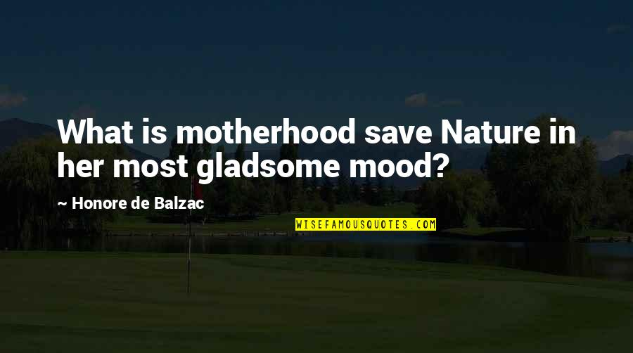 Save Nature Quotes By Honore De Balzac: What is motherhood save Nature in her most