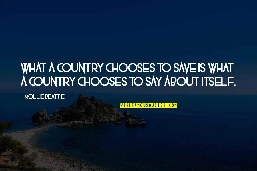 Save Nature Quotes By Mollie Beattie: What a country chooses to save is what