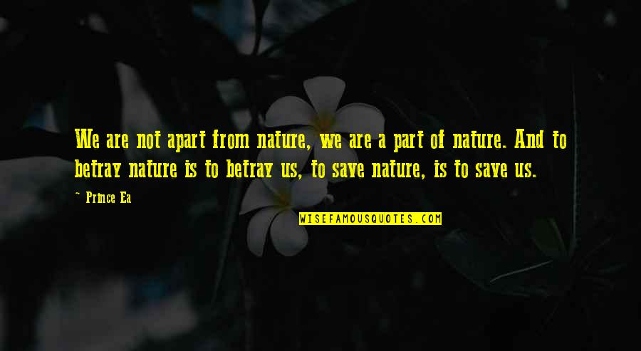 Save Nature Quotes By Prince Ea: We are not apart from nature, we are
