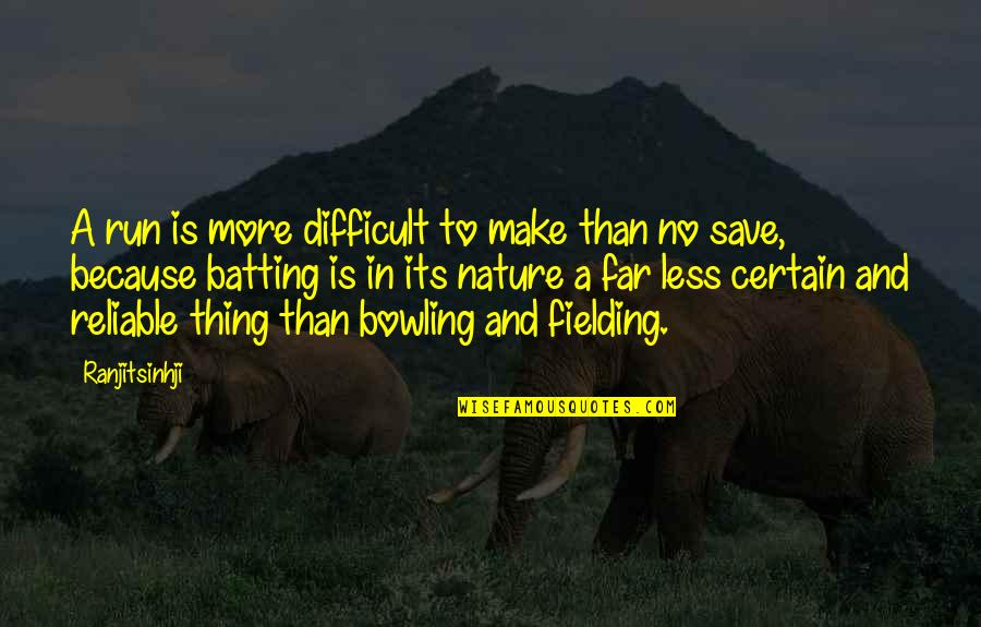 Save Nature Quotes By Ranjitsinhji: A run is more difficult to make than