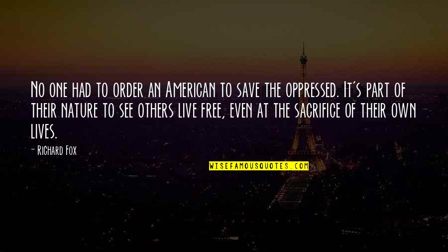 Save Nature Quotes By Richard Fox: No one had to order an American to