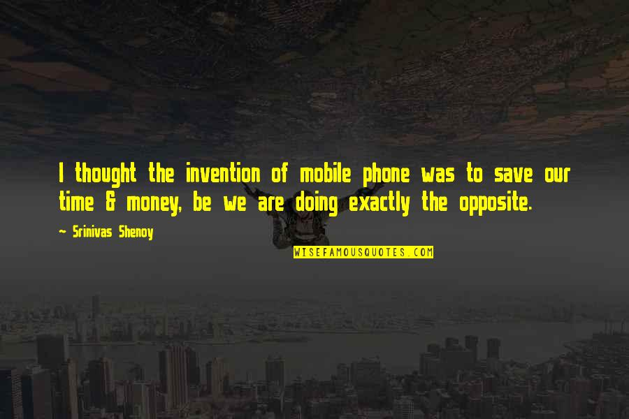 Save Nature Quotes By Srinivas Shenoy: I thought the invention of mobile phone was