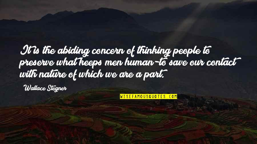 Save Nature Quotes By Wallace Stegner: It is the abiding concern of thinking people
