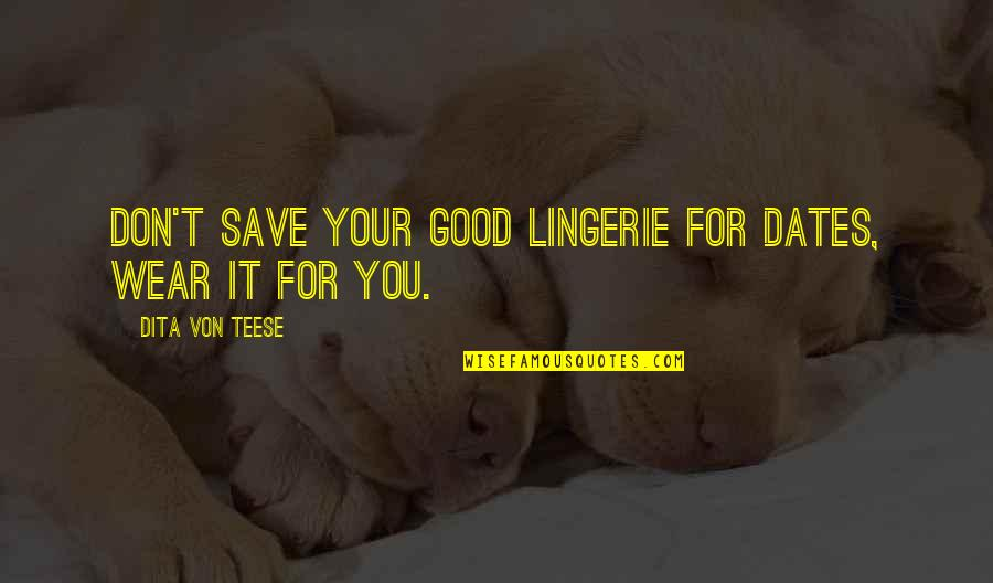 Save The Dates Quotes By Dita Von Teese: Don't save your good lingerie for dates, wear