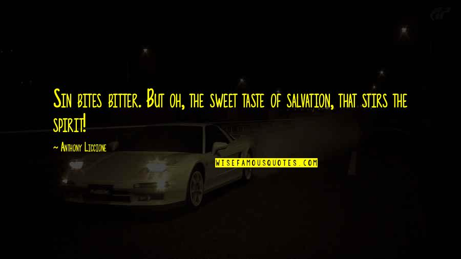 Saved By Jesus Quotes By Anthony Liccione: Sin bites bitter. But oh, the sweet taste