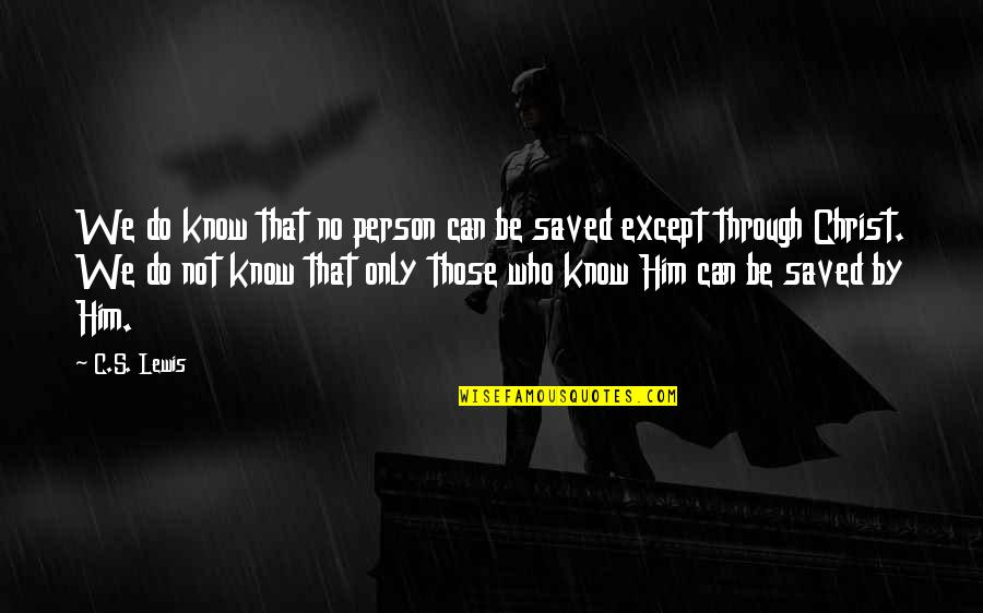 Saved By Jesus Quotes By C.S. Lewis: We do know that no person can be