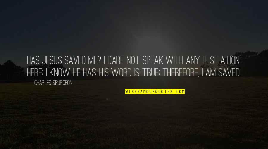 Saved By Jesus Quotes By Charles Spurgeon: Has Jesus saved me? I dare not speak