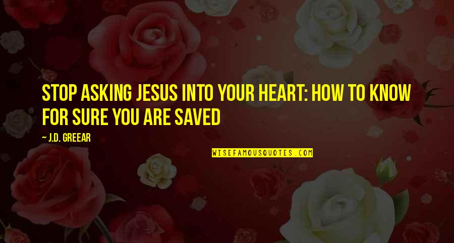 Saved By Jesus Quotes By J.D. Greear: Stop Asking Jesus Into Your Heart: How to