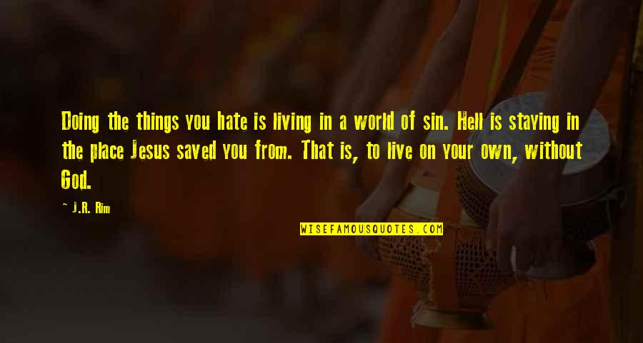 Saved By Jesus Quotes By J.R. Rim: Doing the things you hate is living in
