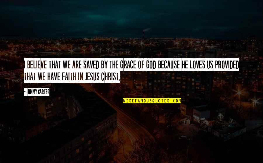 Saved By Jesus Quotes By Jimmy Carter: I believe that we are saved by the