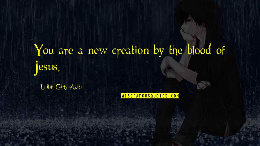 Saved By Jesus Quotes By Lailah Gifty Akita: You are a new creation by the blood