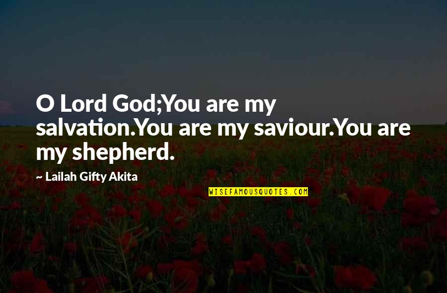 Saved By Jesus Quotes By Lailah Gifty Akita: O Lord God;You are my salvation.You are my